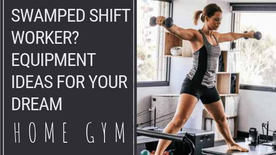 Are you a tired shift worker who is so busy juggling work, life and everything in-between you struggle to fit in exercise? Here are the top selling, best equipment ideas for your ultimate home gym. | theothershift.com | #shiftwork #homegymequipmentideas #shiftworkhealth