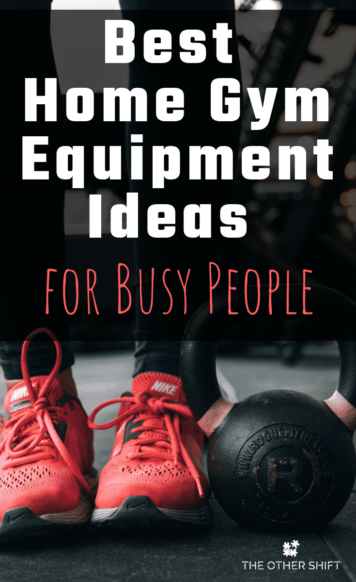 Best home gym equipment ideas for busy people like shift workers! Running from one job to the next at any hour of the day. See results fast and feel great about yourself - even on the graveyard shift! | theothershift.com | #healthandfitness #shiftworkhealth #equipmentideashomegym