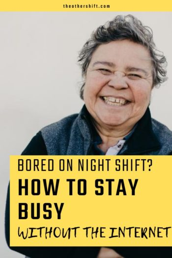 Bored On Night Shift How To Stay Busy Without The Internet