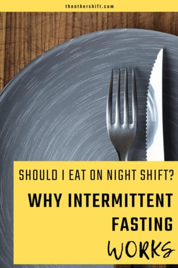 Should I Eat on Night Shift? Why Intermittent Fasting Works